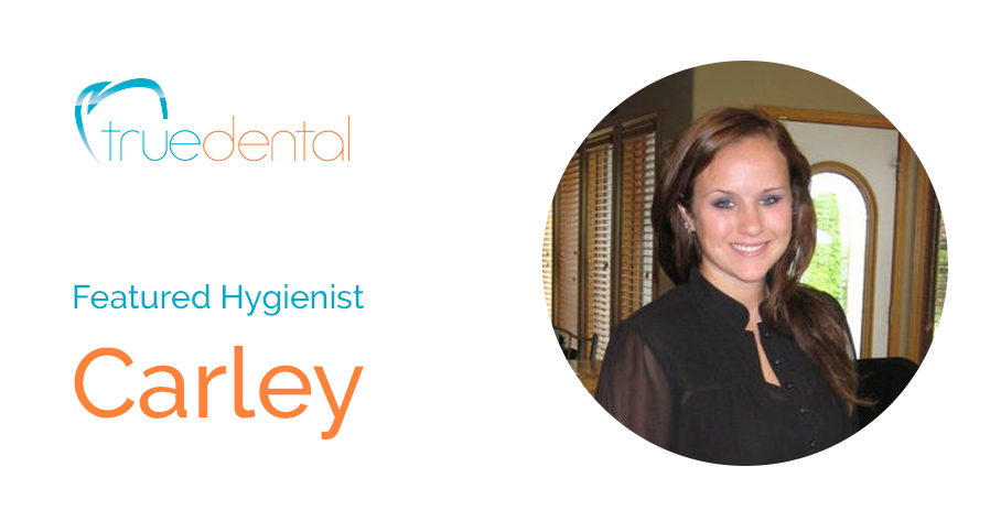 Hygienist, Carley | True Dental